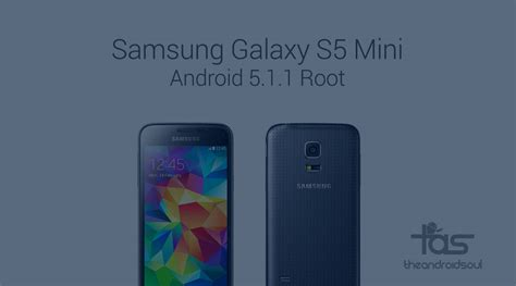android galaxy s5 how to root galaxy s5 mini on android 5 1 1 build