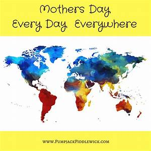 Mothers Deserve Mothers Day Every Day | Pumpjack & Piddlewick