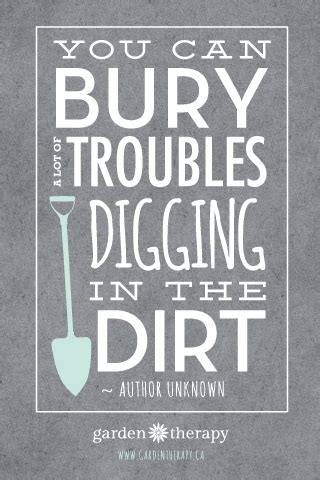 You Can Bury A Lot Of Troubles Digging In The Dirt 320x480