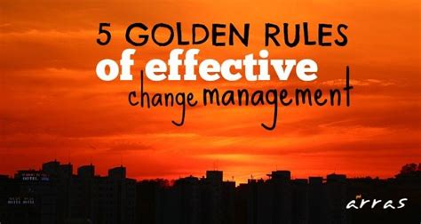 5 Golden Rules Of Effective Change Management Arraspeople