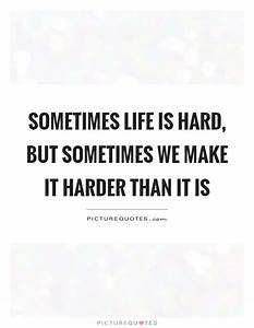 Life Is Hard Quotes & Sayings | Life Is Hard Picture ...