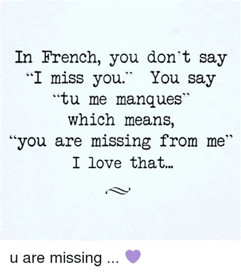 Meme Meaning French - in french you don t say i miss you you say tu me manques which means you are missing from me i