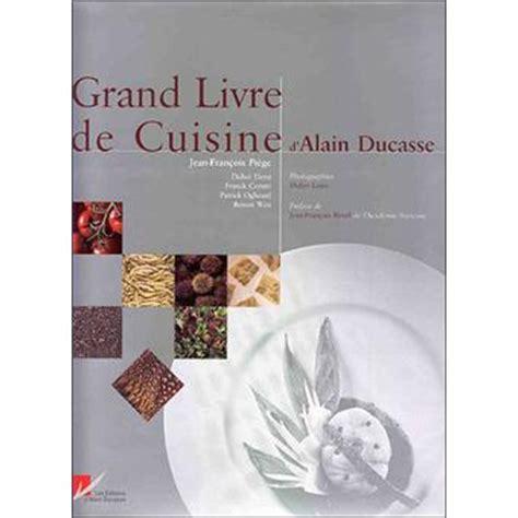 grand livre de cuisine alain ducasse grand livre de cuisine broch 233 alain ducasse achat
