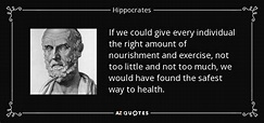 Hippocrates quote: If we could give every individual the ...