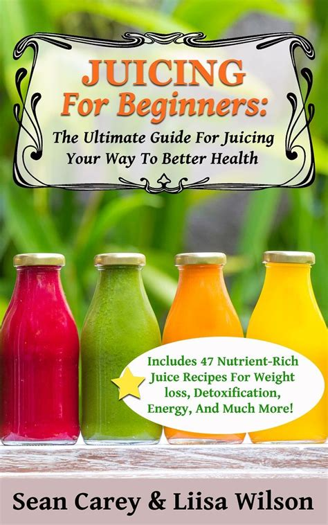 juice recipes cleanse juicing beginners raw detox loss weight energy ultimate health juices healthy recipe nutrient detoxification rich guide way