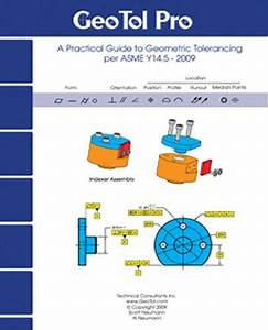Geotol Pro A Practical Guide To Geometric Tolerancing Per Asme Y145 Workbook 2009