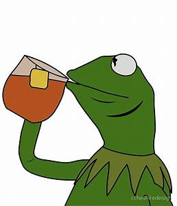 """Kermit Sipping Tea Meme King but That's None of my ..."