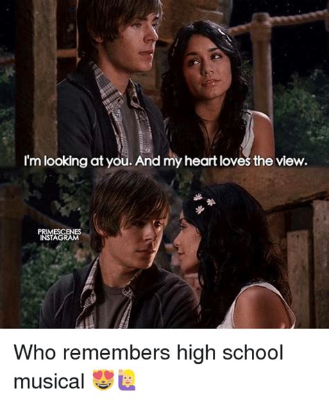 High School Musical Memes - i m looking at you and my heart loves the view primescenes instag who remembers high school