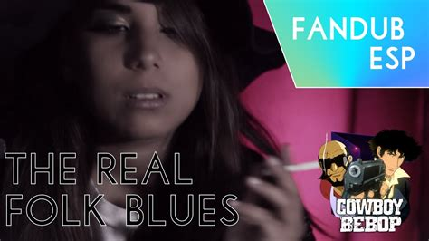 The Real Folk Blues ♣ Cowboy Bebop Fandub Youtube