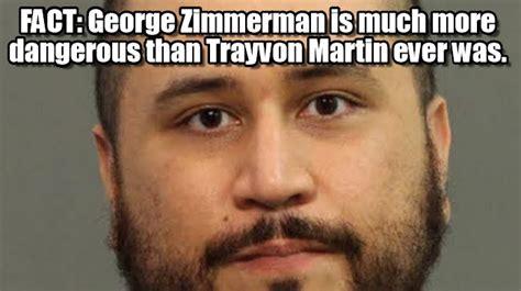 Trayvon Meme - fact george zimmerman is much more dangerous on memegen