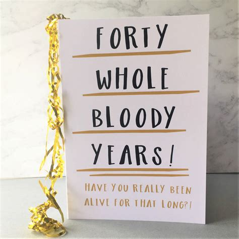 40 is not even the hill. funny 40th birthday card 'forty whole years' by the new witty | notonthehighstreet.com