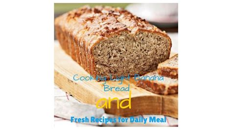 cooking light banana bread cooking light banana bread and fresh recipes for daily