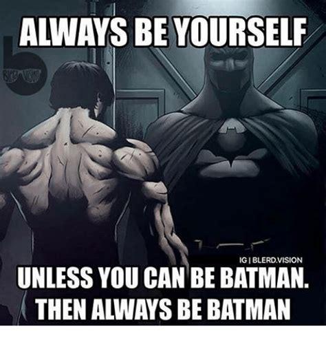 Always Be Batman Meme - always be batman meme 28 images always be batman meme 28 images 25 best memes about pin