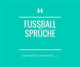 fussballsprüche fuß sprüche besten fußballsprüche in der übersicht