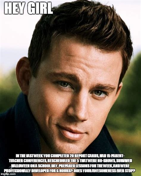 Channing Tatum Meme - channing hey girl pinterest