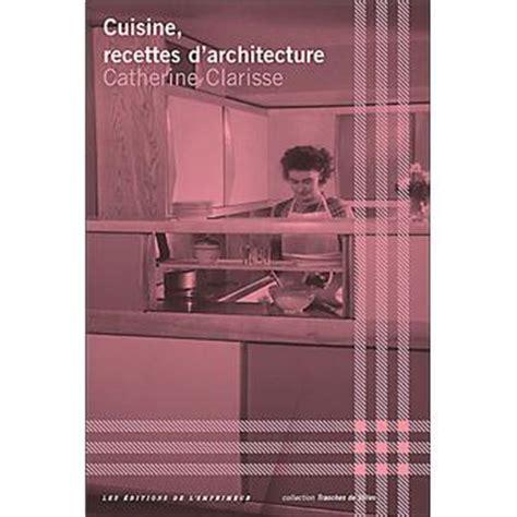 fnac cuisine cuisine recettes d 39 architecture broché catherine clarisse achat livre achat prix fnac