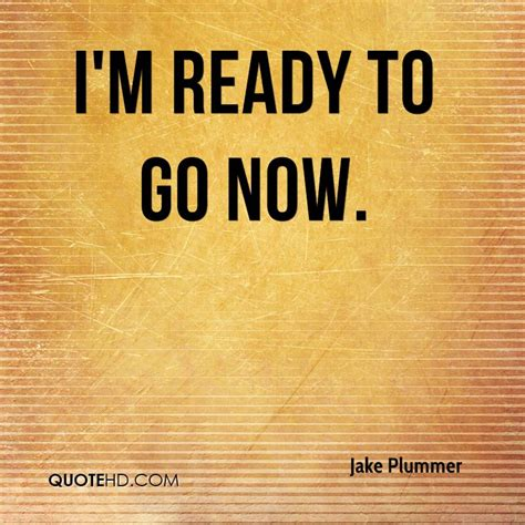 Ready To Go Quotes Quotesgram