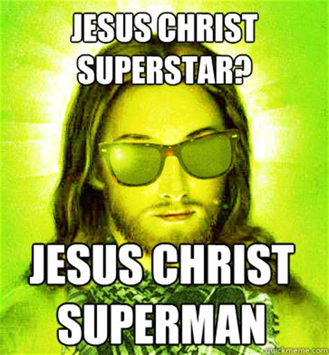 Jesus Christ Meme - jesus christ superstar jesus christ superman misc quickmeme