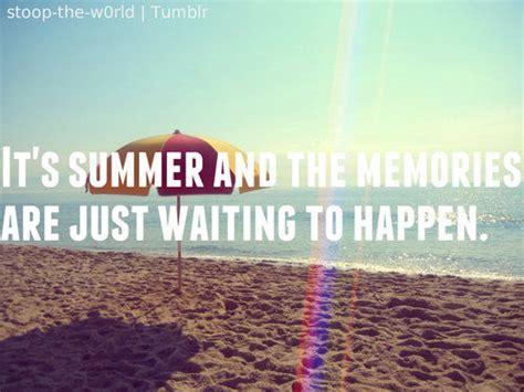 summer   memories   waiting  happen