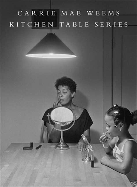 carrie mae weems kitchen table series artbook dap