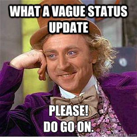 Status Meme - what a vague status update please do go on condescending wonka quickmeme