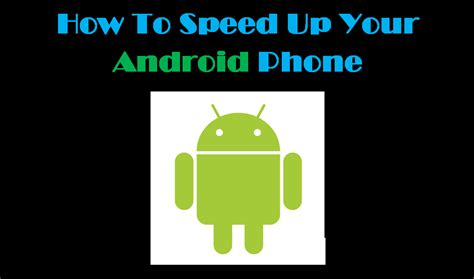 speed up my android how to speed up your android phone 6 essential tips