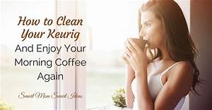 Routine Maker How To Clean A Keurig Coffee Maker With Step By Step