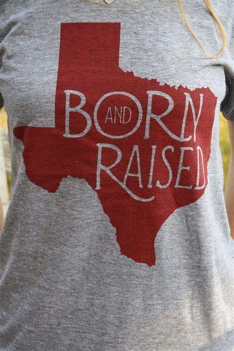 Born and Raised Texas Shirt