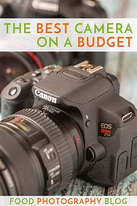 What Is The Best Camera When On A Budget For Food Photography? | Food Photography Blog