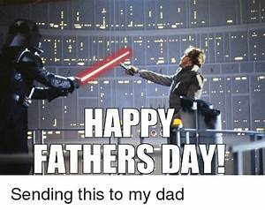 25+ Best Memes About Fathers Day, Star Wars, and Dad ...