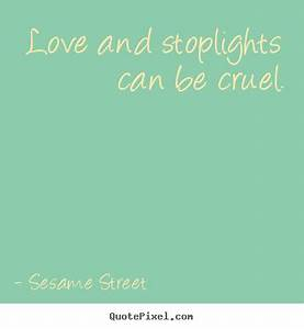 Sesame Street picture quotes - Love and stoplights can be ...
