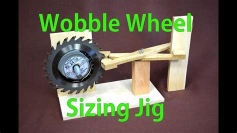making  sizing jig   wobble wheel dado blade youtube