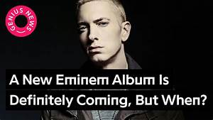 A New Eminem Album Is Definitely Coming, But When ...