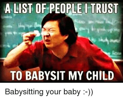 Babysitter Meme - a list of people i trust to baby sit my child babysitting your baby meme on sizzle