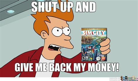 Give Me Money Meme - shut up ea and give me back my money by kryptonking meme center
