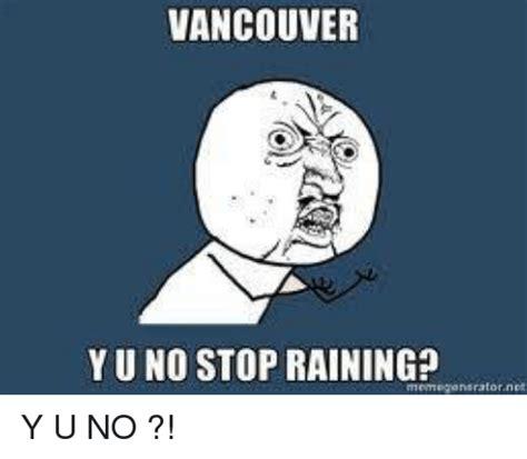 Funny Y U No Memes - vancouver yuno stop raining y u no rain meme on sizzle