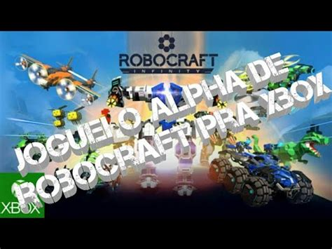 robocraft  xbox  robocraft infinity youtube