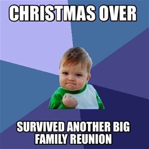 Family Reunion Meme - meme creator christmas over survived another big family reunion meme generator at memecreator org