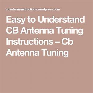 Easy To Understand Cb Antenna Tuning Instructions