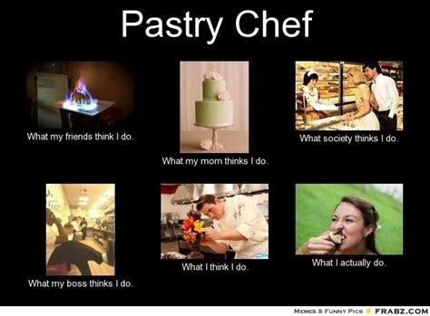 Chef Memes - pastry chef meme generator what i do for laughs pinterest chef meme pastry chef and