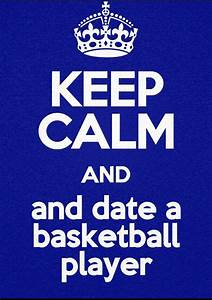 Keep calm and date a basketball player | Quotes | Pinterest