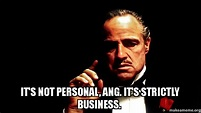it's not personal, ang. it's strictly business. | Make a Meme