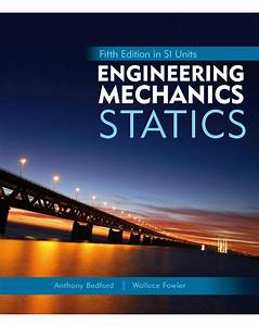 Engineering Mechanics  Statics  Fifth Edition In Si Units