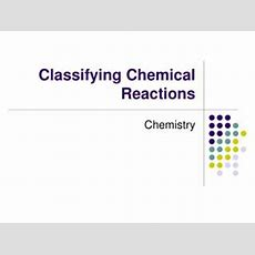 Ppt  Classifying Chemical Reactions Powerpoint Presentation Id268154