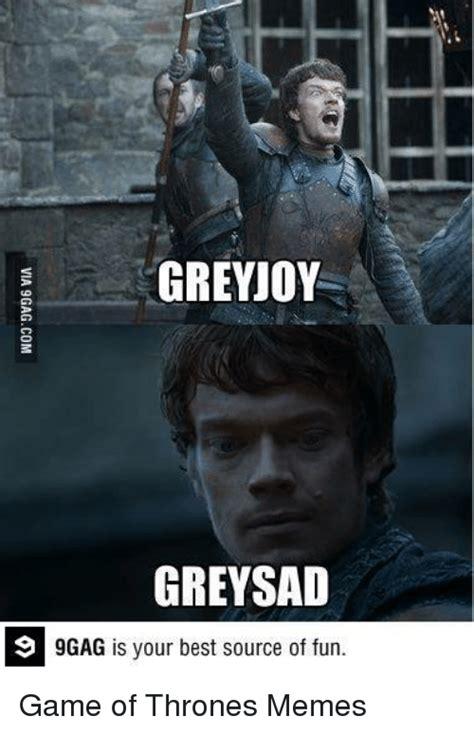 Best 9gag Memes - greyjoy grey sad 9 9gag is your best source of fun game of thrones memes 9gag meme on sizzle