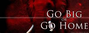 Go Big or Go Home | Alabama Crimson Tide. | Pinterest ...