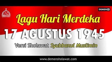 lirik lagu hari merdeka  agustus  versi sholawat syubbanul muslimin  mp