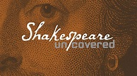 Shakespeare Uncovered | Watch on PBS Wisconsin