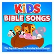 Kids Bible Songs – The Top 40 Favourite Sunday School ...
