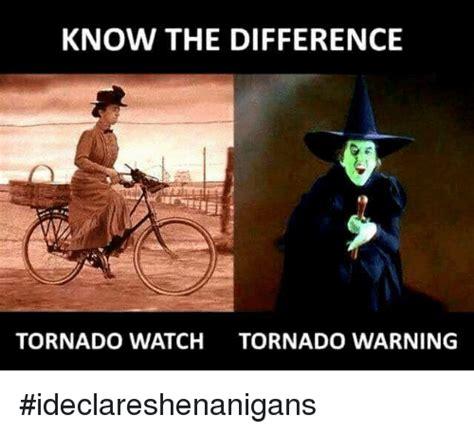 Tornado Memes - know the difference tornado watch tornado warning ideclareshenanigans dank meme on sizzle